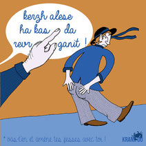 expression bretonne : Kerzh alese ha kas da revr ganit! > vas-t'en là -bas et amène tes fesses avec toi ! citation bretagne dessin image illustration graphiste brest illustrateur finistère