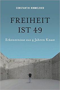 Freiheit ist 49 - Erkenntnisse aus 4 Jahren Knast