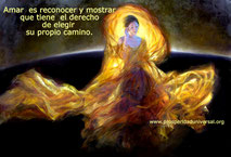 La Presencia del Amor - Amar  es reconocer y mostrar que tiene el derecho de elegir su propio camino- PROSPERIDAD UNIVERSAL