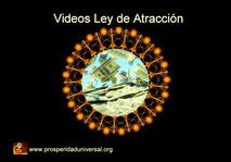 VIDEOS DE LA LEY DE ATRACCIÓN para atraer dinero, abundancia, riqueza, prosperidad y éxito -  - PROSPERIDAD UNIVERSAL -www.prosperidaduniversal.org