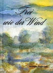 Gedichtband Buch Frei wie der Wind von Mathilde Voglreiter