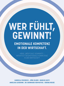 Wer fühlt, gewinnt! Emotionale Kompetenz in der Wirtschaft