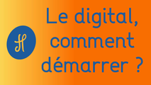 Le digital, comment démarrer ?