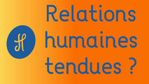 Relations humaines tendues ?