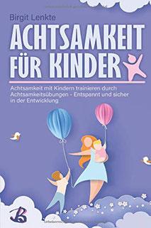 Achtsamkeit für Kinder von Birgit Lenkte