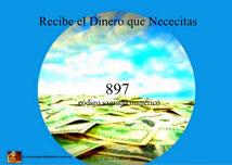RECIBE EL DINERO QUE NECESITAS SIN TROPIEZOS, CÓDIGO SAGRADO 897 - PROSPERIDAD UNIVERSAL