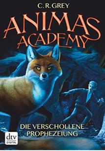 Animas Academy Die verschollene Prophezeiung C. R. Grey Buchcover Kinderromane