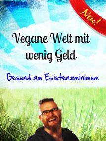 Vegane Welt mit wenig Geld - Gesund am Existenzminimum