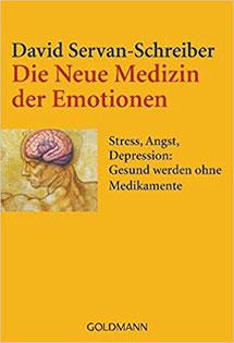 Die neue Medizin der Emotionen - Stress, Angst, Depression: Gesund werden ohne Medikamente