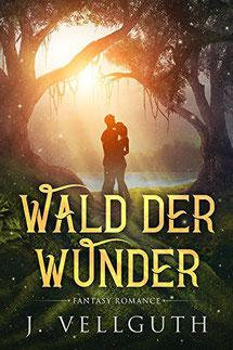 Wald der Wunder J. Vellguth Buchcover Jugendbücher ab 16