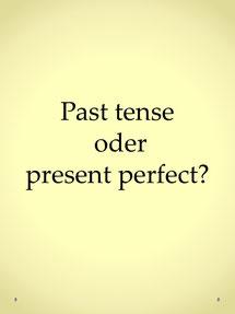 Englisch verbessern: past tense oder present perfect, englische Zeitformen