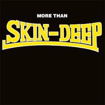 SKIN DEEP - More Than Skin-Deep