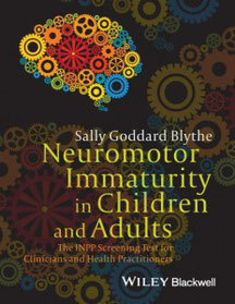 Sally Goddard Blythe  Neuromotor Immaturity in Children and Adults