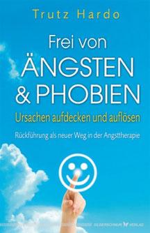 Ängste und Phobien, Trutz Hardo, Rückführung, Therapeut, Autor