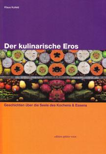 Der kulinarische Eros. Geschichten über die Seele des Kochens. und Essens.
