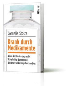"""Cornelia Stolze """"Krank durch Medikamente. Wenn Antibiotika depressiv, Schlafmittel dement und Blutdrucksenker impotent machen"""" Buch (Piper Verlag 2014)"""
