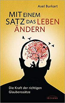 Mit einem Sactz das Leben ändern - DIe Kraft-der richtigen Glaubenssätze Axel Burkart #Buch #Gedanken #Glaubenssätze