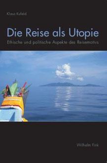 Die Reise als Utopie.  Ethische und politische Aspekte des Reisemotivs.