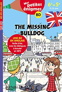 Mes petites énigmes. The Missing Bulldog. Une BD en anglais facile à lire, avec les dialogues à écouter en MP3, publié par Hachette :  Auteur Joanna Le May. Ilustrations Julien Flamand