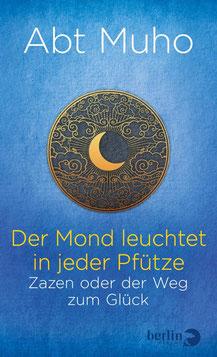 Der Mond leuchtet in jeder Pfütze Zazen oder der Weg zum Glück von Abt Muho
