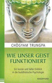 Wie unser Geist funktioniert von Chögyam Trungpa Ein kurzer und tiefer Einblick in die buddhistische Psychologie