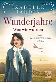 """""""Wunderjahre"""" von Izabelle Jardin. Band 2 der Warthenberg-Saga"""