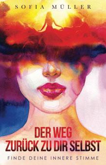 Der Weg zurück zu dir selbst - Finde deine innere Stimme von Sofia Müller