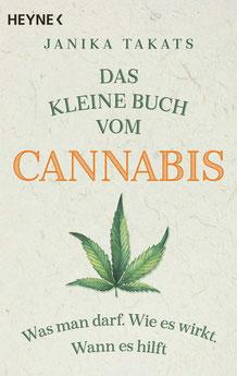 Das kleine Buch vom Cannabis Was man darf. Wie es wirkt. Wann es hilft von Janika Takats