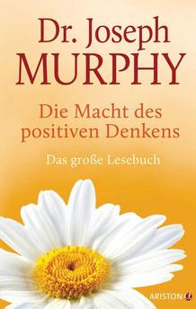 Die Macht des positiven Denkens - Das Große Lesebuch von Joseph Murphy