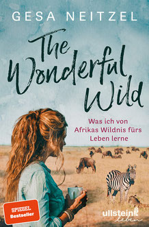 The Wonderful Wild - Was ich von Afrikas Wildnis fürs Leben lerne von Gesa Neitzel - Reisebuch Bestseller