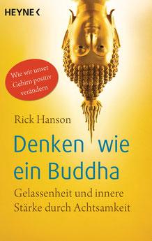 Denken wie ein Buddha - Gelassenheit und innere Stärke durch Achtsamkeit. Wie wir unser Gehirn positiv verändern von Rick Hanson