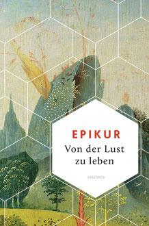 Von der Lust zu leben Weisheit der Welt, Band 5 von Epikur