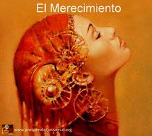 EL MERECIMIENTO - ACTIVA TUS DOS PODERES INTERIORES EL MERECIMIENTO Y EL PODER DE ELEGIR - AUTOESTIMA - AMOR A SI MISMO - PROSPERIDAD UNIVERSAL- www.prosperidaduniversal.org