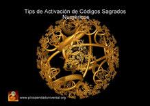 TIPS DE ACTIVACIÓN PARA CÓDIGOS SAGRADOS NUMÉRICOS -PROSPERIDAD, ABUNDANCIA, DINERO, ÉXITO. AGESTA- PARA UTILIZAR EN LA EJERCITACIÓN GUIADA DE PROSPERIDAD UNIVERSAL