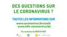 Exemple de visuel : Des questions sur le coronavirus? Toutes les informations sur www.coronavirus.brussels, www.info-coronavirus.be, ou contacter le 0800 14 689