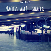 Blogpost: In Oslo. Nachts. Am Flughafen.