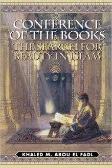Conference of the Books:  The Search for Beauty in Islam by Khaled Abou El Fadl