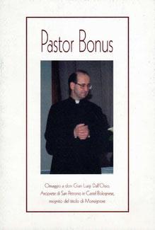 Pastor Bonus. Omaggio a Don Gian Luigi Dall'Osso, insignito del titolo di Monsignore. Grafiche 3B Toscanella (BO). Ottobre 2002.