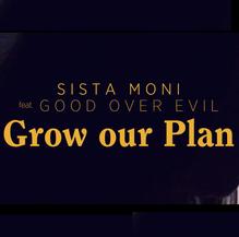 grow our plan sista moni good over evil