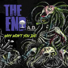 "The End A.D. ""Why Won't You Die"""