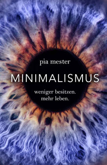 Minimalismus - Weniger besitzen. Mehr leben von Pia Mester