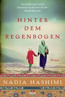 Hinter dem Regenbogen von Nadia Hashimi  - Zwei afghanische Frauen und ihr Kampf um die Freiheit - eine unvergessliche Geschichte