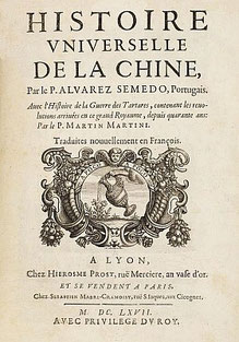 Alvarez SEMEDO (1585-1658) : Histoire universelle de la Chine. À Lyon, chez Hierosme Prost, 1667. - Premières publications : 1642, en espagnol, par Manuel de Faria y Sousa ; 1643, en italien, chez Grignani ; 1645, en français,  chez Cramoisy, à Paris.