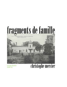 Christophe Mercier, FRAGMENTS DE FAMILLE