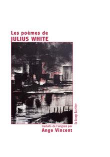 LES POÈMES DE JULIUS WHITE, traduits par Ange Vincent alias Jean-Claude Pirotte