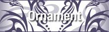 トライバル 装飾・オーナメント・TRIBAL ORNAMENT