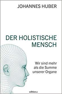 Der holistische Mensch - Wir sind mehr als die Summe unserer Organe Johannes Gruber
