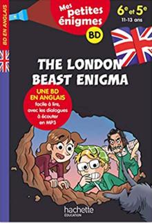 Mes petites énigmes. The London Beast Enigma. Une BD en anglais facile à lire, avec les dialogues à écouter en MP3, publié par Hachette :  Auteur Joanna Le May. Ilustrations Julien Flamand