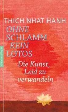 Ohne Schlamm kein Lotos Die Kunst, Leid zu verwandeln von Thich Nhat Hanh