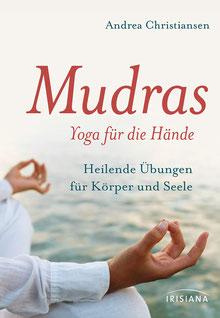 Mudras - Yoga für die Hände - Heilende Übungen für Körper und Seele von Andrea Christiansen